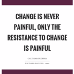 Change is never painful…